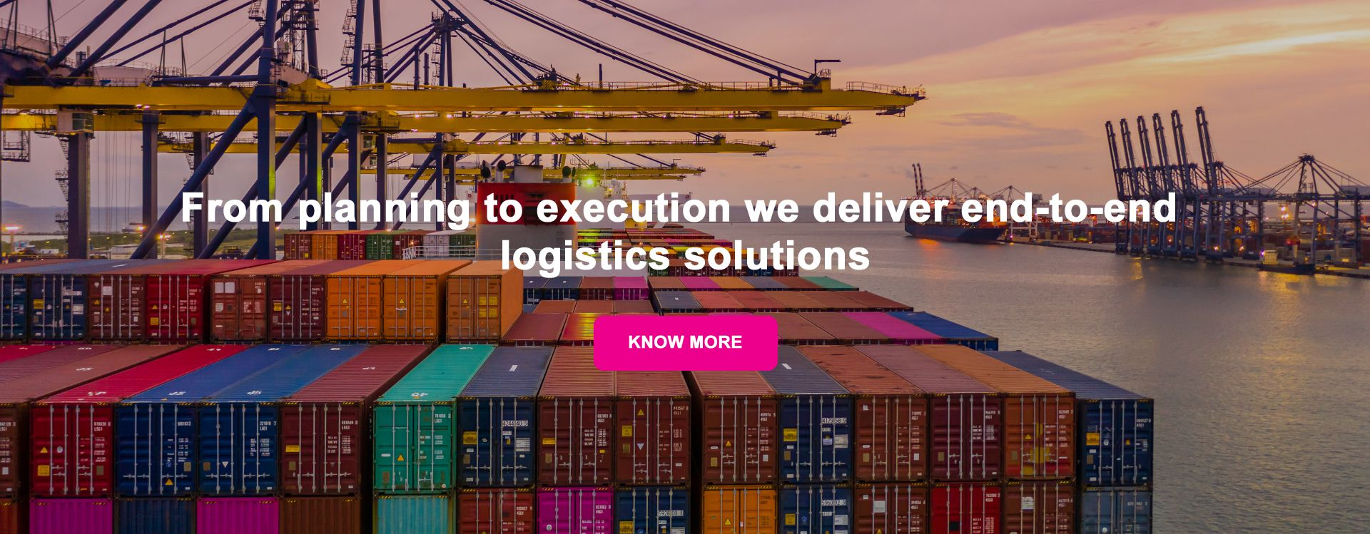 From planning to execution we deliver end-to-end logistics solutions